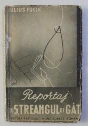 REPORTAJ CU STREANGUL DE GAT de IULIUS FUCIK , 1948