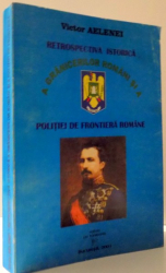 RETROSPECTIVA ISTORICA A GRANICERILOR ROMANI SI A POLITIEI DE FRONTIERA ROMANE de VICTOR AELENEI , 2001