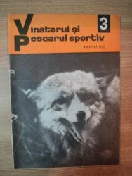 REVISTA ''VANATORUL SI PESCARUL SPORTIV'', NR. 3 MARTIE 1972