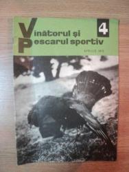REVISTA ''VANATORUL SI PESCARUL SPORTIV'', NR. 4 APRILIE 1972