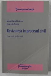 REVIZUIREA IN PROCESUL CIVIL - PRACTICA JUDICIARA de MONA MARIA PIVNICERU , GEORGETA PROTEA , 2010