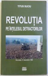 REVOLUTIA PE INTELESUL  DETRACTORILOR de TITUS SUCIU , 2012