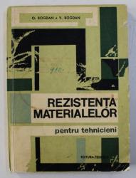 REZISTENTA MATERIALELOR -  PENTRU TEHNICIENI de O. BOGDAN si V . BOGDAN , 1966