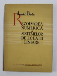 REZOLVAREA NUMERICA A SISTEMELOR DE ECUATII LINIARE de JANKO BELA , 1961