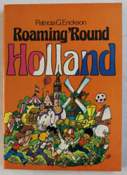 ROAMING ROUND HOLLAND by PATRICIA G. ERICKSON , 1978