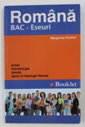 ROMANA - BAC - ESEURI - PROZA , DRAMATURGIA , POEZIA , EPOCI SI IDEOLOGII LITERARE de MARGARETA ONOFREI , 2010