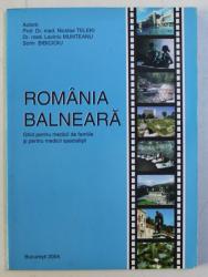ROMANIA BALNEARA , GHID PENTRU MEDICII DE FAMILIE SI PENTRU MEDICII SPECIALISTI de NICOLAE TELEKI ... SORIN BIBICIOIU , 2004