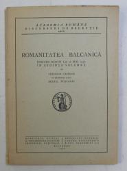 ROMANITATEA BALCANICA  - DISCURS ROSTIT de THEODOR CAPIDAN , CU RASPUNSUL lui SEXTIL PUSCARIU , 1936