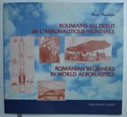 ROUMAINS AU DEBUT DE L ' AERONAUTIQUE MONDIALE par MARIA TRANDAFIR , EDITIE BILINGVA FRANCEZA - ENGLEZA , 2000
