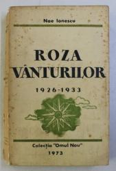 ROZA VANTURILOR 1926-1933 de NAE IONESCU. CULEGERE INGRIJITA DE MIRCEA ELIADE