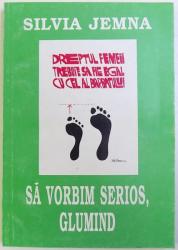 SA VORBIM SERIOS , GLUMIND  - CARTE FEMINISTA - de SILVIA JEMNA  , 1995