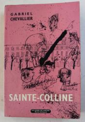 SAINTE  - COLLINE par GABRIEL CHEVALLIER , 1964