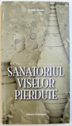 SANATORIUL VISELOR PIERDUTE de CRISTIAN SERBAN , 2013