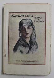 SARMANA LEILA  - ROMAN DIN VIATA CADANELOR de N. BATZARIA , EDITIA II - A , 1925