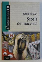 SCOALA DE MUCENICI de CALIN TORSAN , 2005