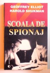 SCOALA DE SPIONAJ de GEOFFREY ELLIOT si HAROLD SHUKMAN , 2004