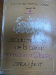 SCOALA MUZICALA DE LA PUTNA/MANUSCRISUL NR. 12 LEIPZIG ANTOLOGHION  VOL.VI, BUC. 1985