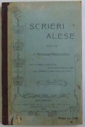 SCRIERI ALESE D 'ALE LUI  I. HELIADE   - RADULESCU , CARI POT SERVI SI SCOALELOR SECUNDARE DE AMBELE  - SEXE , EDITIA I -A , 1909