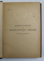SCRIERI JURIDICE de  ALEXANDRU DEGRE , VOLUMUL AL PATRULEA - LEGISLATIUNE SI MONOGRAFII JURIDICE , ISTORICE , FILOSOFICE , 1901