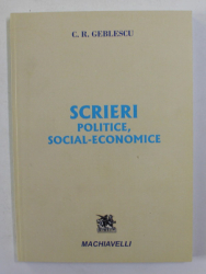 SCRIERI POLITICE , SOCIAL ECONOMICE de C. R. GEBLESCU , 2017