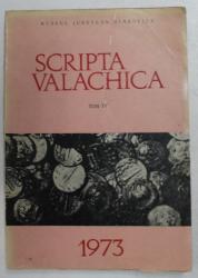 SCRIPTA VALACHICA , TOM IV , 1973 , STUDII SI MATERIALE DE ISTORIE SI ISTORIE A CULTURII