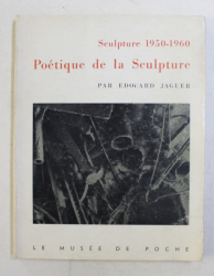 SCULPTURE 1950 - 1960 , POETIQUE DE LA SCULPTURE  par EDOUARD JAGUER , 1960