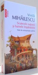 SCUTECELE NATIUNII SI HAINELE IMPARATULUI de VINTILA MIHAILESCU, EDITIA A II-A , 2013