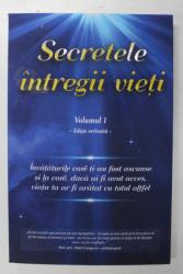 SECRETELE INTREGII VIETI , VOLUMUL I , EDITIE REVIZUITA de ELENA IULIANA NEAGU si JOHN YORGOS , 2020