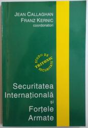 SECURITATEA INTERNATIONALA SI FORTELE ARMATE , coordonatori JEAN CALLAGHAN si FRANZ KERNIC , 2004