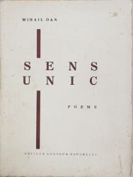 SENS UNIC  - POEME de MIHAIL DAN , cu un portret al autorului de MARCEL IANCU si 3 planse in penita de FLORICA CORDESCU , 1936 , CONTINE  DEDICATIA AUTORULUI *