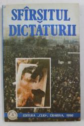 SFARSITUL DICTATURII , BUCURESTI 21- 25 DECEMBRIE 1989 , coordonator IOAN  SCURTU , 1990