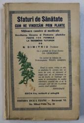 SFATURI DE SANATATE - CUM NE VINDECAM PRIN PLANTE de N . DIMITRIU , EDITIE INTERBELICA