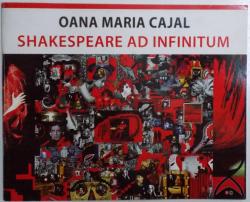 SHAKESPEARE AD INFINITUM  - PICTO IMPULSURI ( EDITIE BILINGVA ROM. - ENGLEZA ) de OANA MARIA CAJAL , 2016