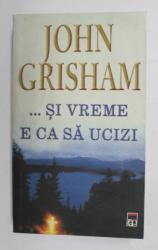 ...SI VREME E SA UCIZI de JOHN GRISHAM  , 1997