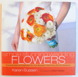 SIMPLE STUNNING WEDDING FLOWERS by KAREN BUSSEN , 2006