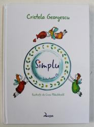 SIMPLU - VERSURI HRANITOARE ( 1 )  de CRISTELA GEORGESCU , ilustratii de LIVIA PLAMADEALA, 2014