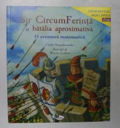 SIR CIRCUMFERINTA SI BATALIA APROXIMATIVA , O AVENTURA MATEMATICA , ilustratii de WAYNE GEEHAN , de CINDY NEUSCHWANDER , 2019
