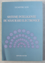 SISTEME INTELIGENTE DE MASURARI ELECTRONICE de DUMITRU ION , 2003