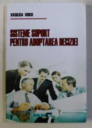 SISTEME SUPORT PENTRU ADOPTAREA DECIZIEI de VASILICA VOICU , 2008