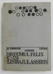 SISTEMUL FELIX C - 256 LIMBAJUL ASSIRIS de AL. TEODORESCU ...C. POPESCU , 1974 , COPERTA CU PETE *