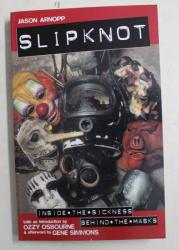 SLIPKNOT , INSIDE THE SICKNESS BEHIND THE MASKS by JASON ARNOPP ,
