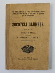 SOCOTELI GLUMETE , aranjate de NICOLAE S. STATIE , PARTEA I - PROBLEME ARITMETICE , 1913