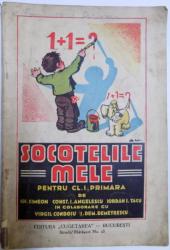 SOCOTELILE MELE. PRIMA CARTE DE ARITMETICA A COPILULUI DIN CLASA I PRIMARA de GH. SIMEON, I. DEM. DEMETRESCU  1934