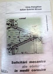SOLICITARI MECANICE ALE OTELULUI IN MEDII COROSIVE,BUCURESTI 1999-LIVIU PALAGHIAN