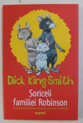 SORICEII FAMILIEI ROBINSON de DICK KING - SMITH , ilustratii de BEN CORT , 2019