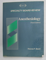 SPECIALTY BOARD REVIEW - ANESTHESIOLOGY by THOMAS P. BEACH , 1990, PREZINTA SUBLINIERI CU MARKERUL *