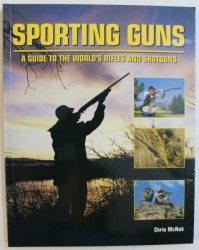 SPORTING GUNS  - A GUIDE TO THE WORLD '  S RIFLES AND SHOTGUNS by CHRIS McNAB , 2007