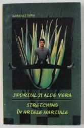 SPORTUL SI ALOE VERA , STRETCHING IN ARTELE MARTIALE de KEREKES IMRE , 2001