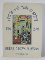 STEFAN CEL MARE SI SFANT 1504 - 2004 , BISERICA . O LECTIE DE ISTORIE , APARUTA 2004
