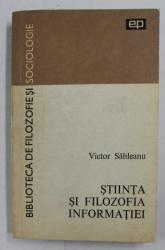 STIINTA SI FILOZOFIA INFORMATIEI de VICTOR SAHLEANU , 1972